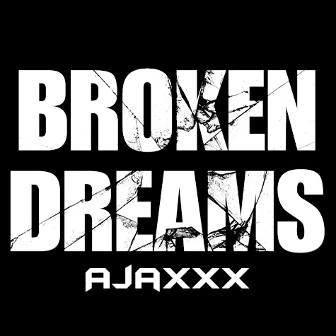 Ajaxxx - Broken Dreams